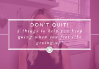 3 steps to take when you feel like giving up