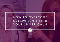 How to overcome overwhelm & find your inner calm