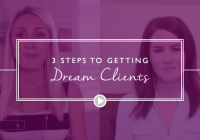3 Steps to Getting Your Dream Clients