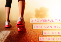 2 Powerful things that can help all of us to succeed