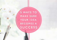 5 Ways To Make Sure Your Idea Becomes A Success