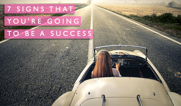 7 signs that you're going to be a success