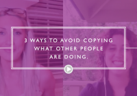 3 Ways To Avoid Copying Other People (because you think they're so amazing, you feel like you should be more like them)…