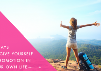Three ways to give yourself a promotion…in your own life!