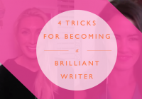 4 Tricks For Becoming A Brilliant Writer