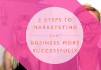 3 Ways To Market Your Business More Successfully