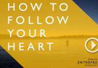 How To Keep Following Your Heart, Even When It Leads You Off Track