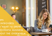 3 steps for introverts who want to grow a successful business without the overwhelm