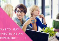 3 Ways to Stay Connected as an Entreprenuer