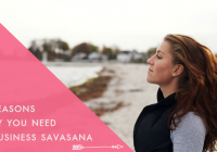 5 Reasons Why You Need a Business Savasana