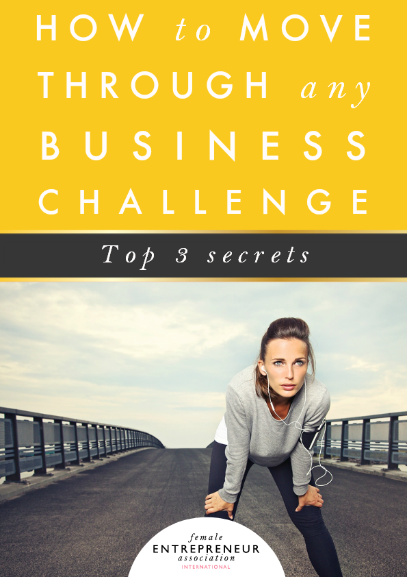 Top 3 secrets for moving through any business challenge