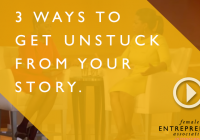 3 ways to get unstuck from your story