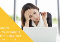5 Reasons Why Your Clients Haven't Hired You (Yet)