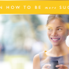 3 Tips on How to Be More Successful, Earn More Money and Live Your Life to the Full