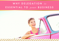 Why Delegation is Essential to Your Business