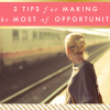 3 Tips for Making the Most of Opportunity