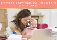 3 ways to grow your business and raise children