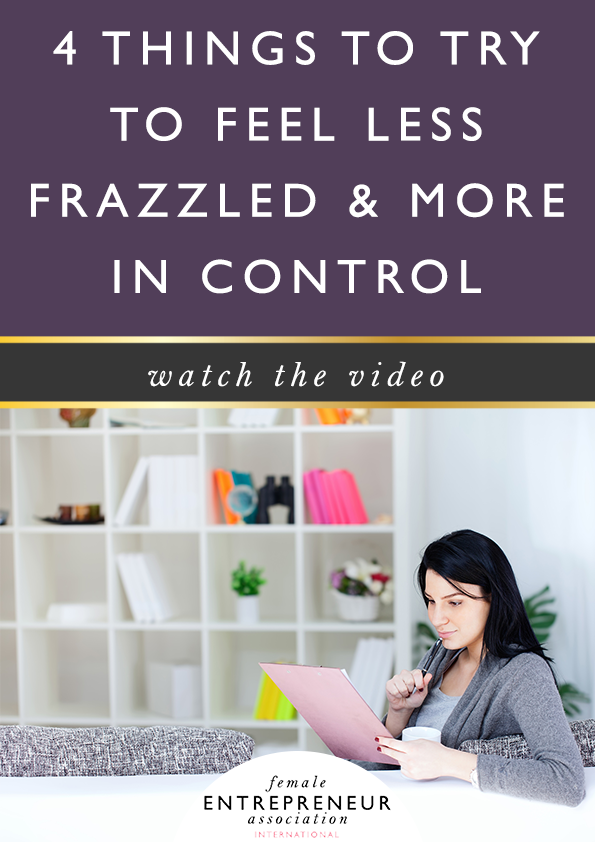 4 things to try to feel less frazzled and more in control of your business