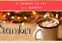 5 Things to Try this Month // December