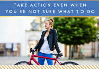 Take Action Even When You're Not Sure What to Do