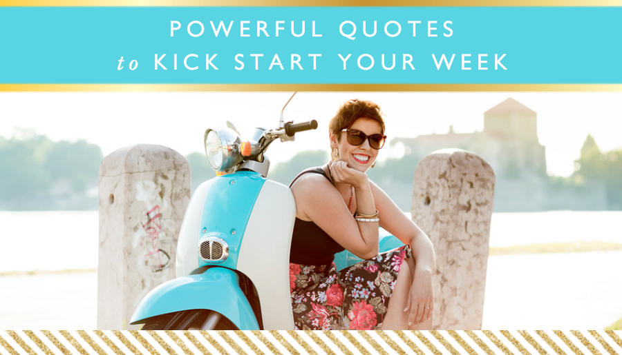 Powerful Quotes To Kick Start Your Week Motivational