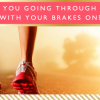 Are You Going Through Life With Your Brakes On? // Motivational Monday