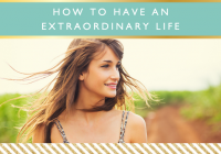 How to Have an Extraordinary Life // Motivational Monday