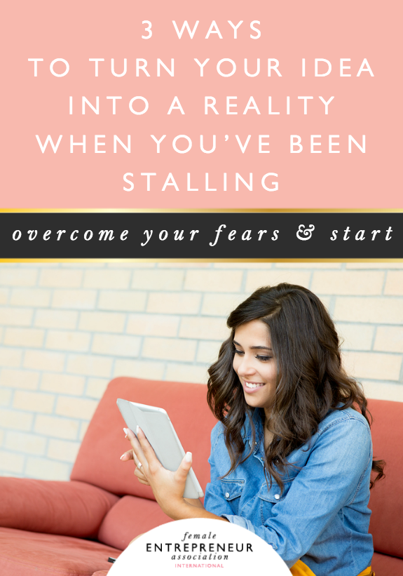 3 Ways to Turn Your Idea into a Reality When You've Been Stalling