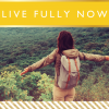 Live Fully Now // Motivational Monday