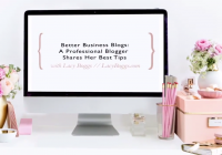 Better Business Blogs: A Professional Blogger Shares Her Best Tips