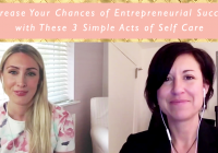 Increase Your Chances of Entrepreneurial Success with These 3 Simple Acts of Self Care