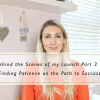 Behind the Scenes of my Launch Part 3 // Finding Patience on the Path to Success