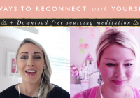 3 Ways To Reconnect With Yourself + Free Sourcing Meditation