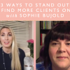 3 Ways To Stand Out And Find More Clients Online With Sophie Bujold