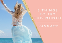 5 Things to Try this Month // January