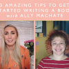 3 Amazing Tips To Get Started Writing A Book With Ally Machate
