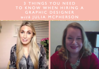 3 Things You Need To Know When Hiring A Graphic Designer With Julia McPherson