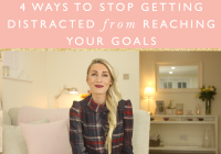 4 Ways To Stop Getting Distracted From Reaching Your Goal