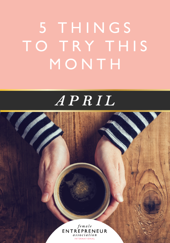 5 THINGS TO TRY THIS MONTH :: APRIL