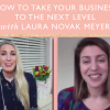 How To Take Your Business To The Next Level With Laura Novak Meyer