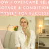 How I overcame self-sabotage + conditioned myself for success