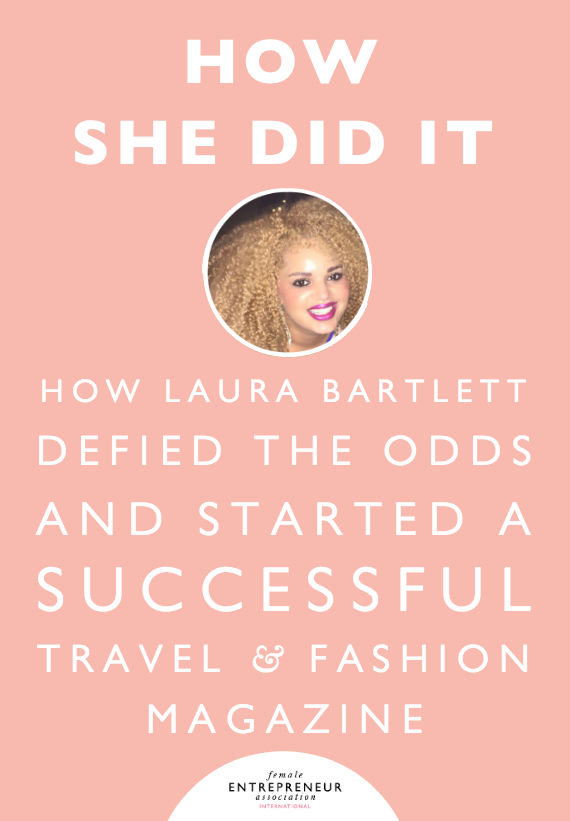 A few years ago, Laura Bartlett stood in front of millions of viewers on Dragons' Den and was told that her idea of producing a travel/fashion magazine with the money that she was asking for was IMPOSSIBLE...