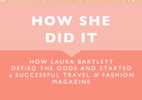 HOW LAURA BARTLETT DEFIED THE ODDS AND STARTED A SUCCESSFUL TRAVEL & FASHION MAGAZINE