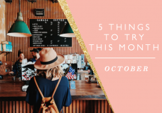 5 Things to Try this Month // October