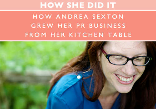 HOW SHE DID IT // How Andrea Sexton grew her PR business from her kitchen table