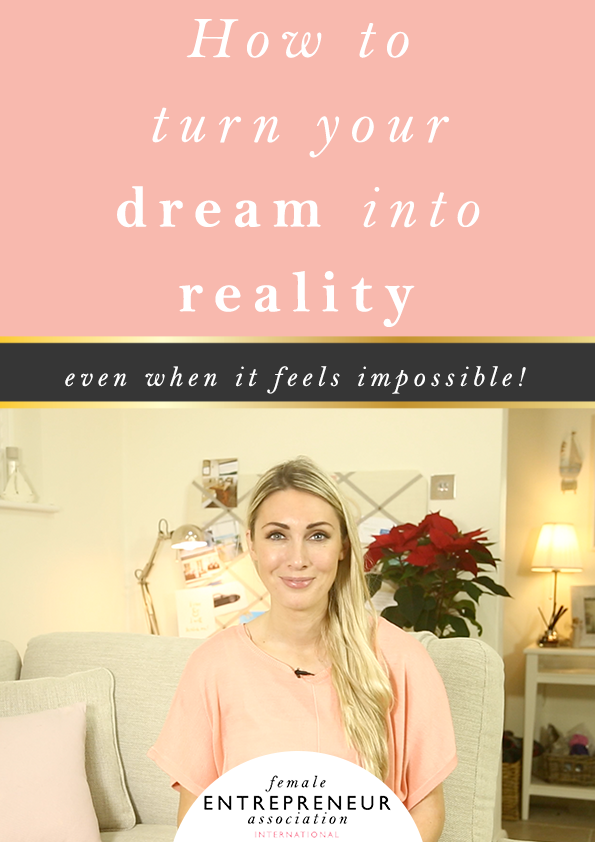 How to turn your dream into reality, even when it feels impossible!