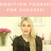 A Plan for Conditioning Yourself For Success + Free Worksheet