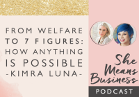 From Welfare to 7 Figures: How Anything Is Possible – Kimra Luna [PODCAST]
