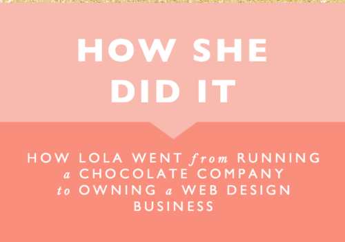 How She Did It // How Lola Went from Running a Chocolate Company to Owning a Successful Web Design Business
