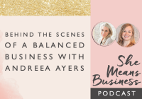 Behind the Scenes of a Balanced Business with Andreea Ayers [Podcast]